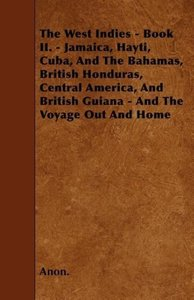 The West Indies - Book II. - Jamaica, Hayti, Cuba, And The Baham