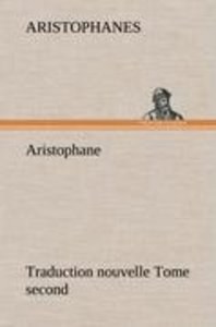 Aristophane; Traduction nouvelle, tome second