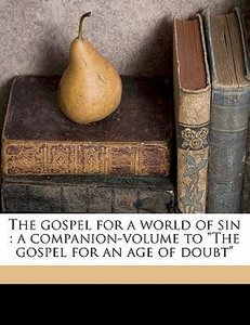 "The Gospel for a World of Sin: A Companion-Volume to ""The Gospel"