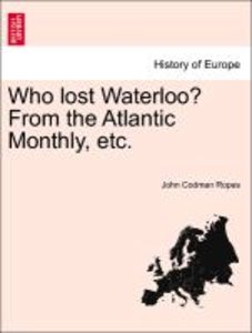 Who lost Waterloo? From the Atlantic Monthly, etc.