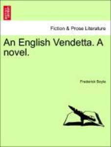 An English Vendetta. A novel. Vol. I