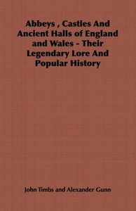 Abbeys, Castles and Ancient Halls of England and Wales - Their L