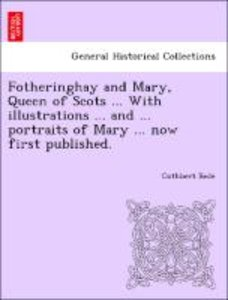 Fotheringhay and Mary, Queen of Scots ... With illustrations ...