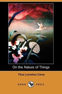 On the Nature of Things (Dodo Press)