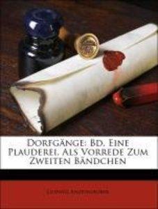 Dorfgänge: Bd. Eine Plauderei. Als Vorrede Zum Zweiten Bändchen