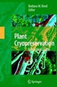 Plant Cryopreservation: A Practical Guide