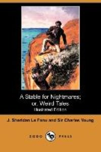 A Stable for Nightmares; Or, Weird Tales (Illustrated Edition) (