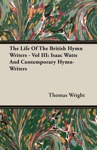 The Life Of The British Hymn Writers - Vol III