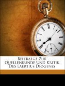 Beitraege Zur Quellenkunde Und Kritik Des Laertius Diogenes