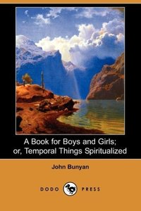 A Book for Boys and Girls; Or, Temporal Things Spiritualized (Do