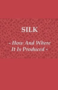 Silk - How and Where It Is Produced