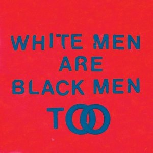 White Men Are Black Men Too (LP+MP3)