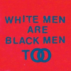 White Men Are Black Men Too (LP+MP3)