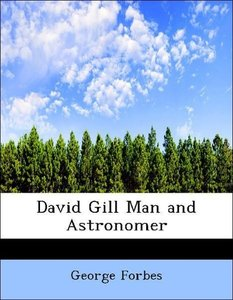 David Gill Man and Astronomer