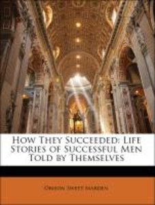 How They Succeeded: Life Stories of Successful Men Told by Thems