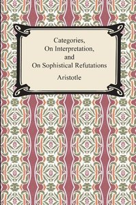 Categories, On Interpretation, and On Sophistical Refutations