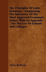 The Principles Of Latin Grammar - Comprising The Substance Of Th