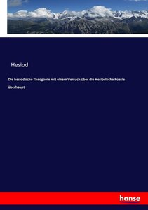 Die hesiodische Theogonie mit einem Versuch über die Hesiodische