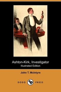 Ashton-Kirk, Investigator (Illustrated Edition) (Dodo Press)