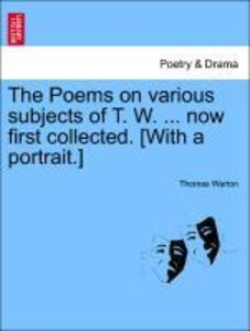 The Poems on various subjects of T. W. ... now first collected.
