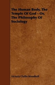 The Human Body, the Temple of God - Or, the Philosophy of Sociol