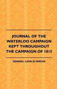 Journal of the Waterloo Campaign Kept Throughout the Campaign of