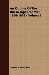 An Outline Of The Russo-Japanese War 1904-1905 - Volume I