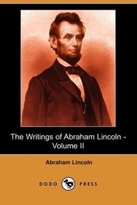 The Writings of Abraham Lincoln, Volume 2
