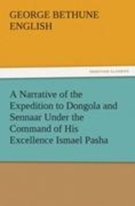 A Narrative of the Expedition to Dongola and Sennaar Under the C