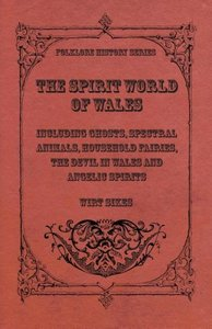 The Spirit World Of Wales - Including Ghosts, Spectral Animals,
