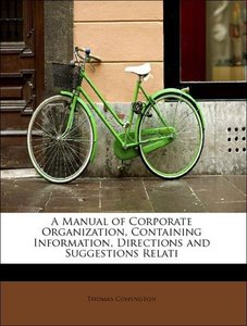 A Manual of Corporate Organization, Containing Information, Dire