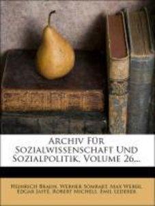 Archiv Für Sozialwissenschaft Und Sozialpolitik, Volume 26...