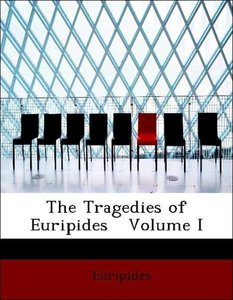 The Tragedies of Euripides Volume I