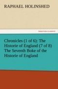 Chronicles (1 of 6): The Historie of England (7 of 8) The Sevent