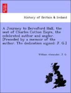 A Journey to Beresford Hall, the seat of Charles Cotton Esqre, t