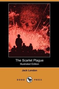 The Scarlet Plague (Illustrated Edition) (Dodo Press)