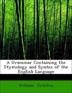 A Grammar Containing the Etymology and Syntax of the English Lan