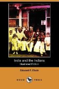 India and the Indians (Illustrated Edition) (Dodo Press)