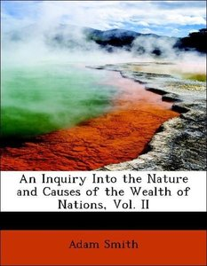 An Inquiry Into the Nature and Causes of the Wealth of Nations,