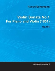 Violin Sonata No.1 by Robert Schumann for Piano and Violin (1851