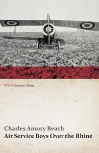 Air Service Boys Over the Rhine (WWI Centenary Series)