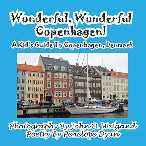 Wonderful, Wonderful Copenhagen! A Kid\'s Guide To Copenhagen, D