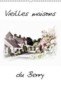 Vieilles maisons du Berry (Calendrier mural 2015 DIN A3 vertical