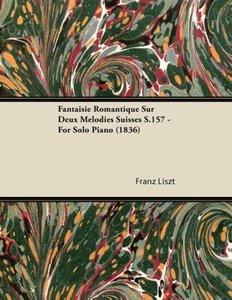 Fantaisie Romantique Sur Deux Mélodies Suisses S.157 - For Solo