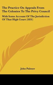 The Practice On Appeals From The Colonies To The Privy Council