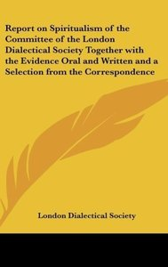 Report on Spiritualism of the Committee of the London Dialectica