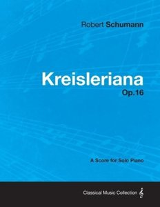 Kreisleriana - A Score for Solo Piano Op.16
