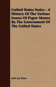 United States Notes - A History Of The Various Issues Of Paper M