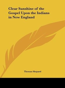 Clear Sunshine of the Gospel Upon the Indians in New England