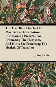The Traveller's Oracle, Or, Maxims For Locomotion - Containing P